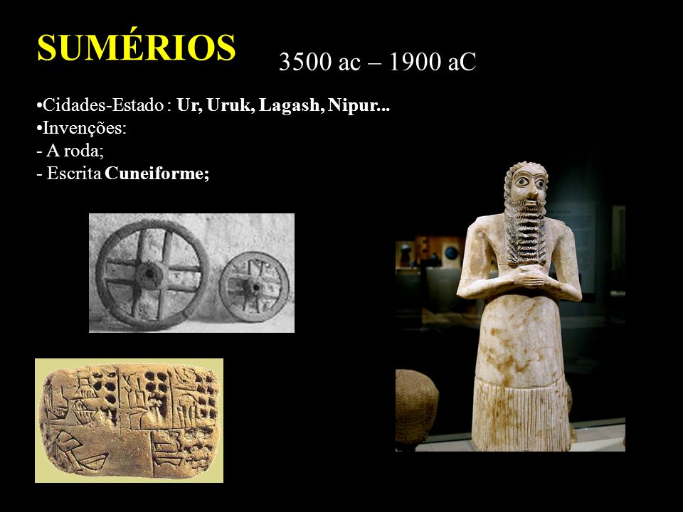 SUMÉRIOS 3500 ac – 1900 aC Cidades-Estado : Ur, Uruk, Lagash, Nipur...