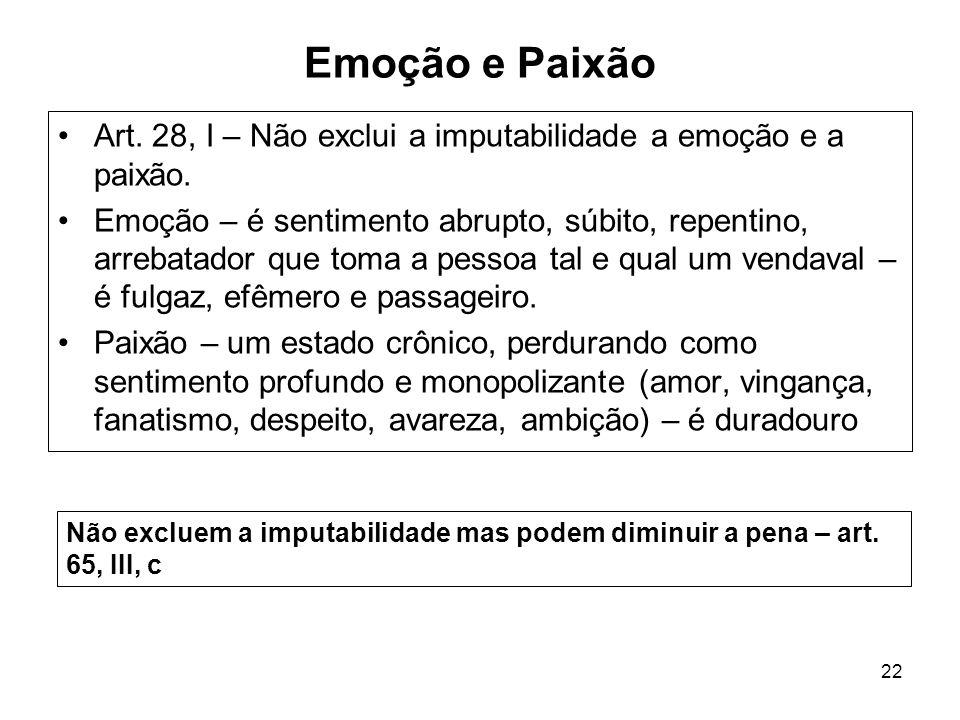 Emoção e PaixãoArt. 28, I – Não exclui a imputabilidade a emoção e a paixão.