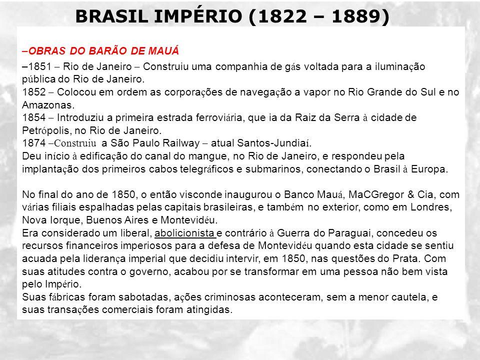 OBRAS DO BARÃO DE MAUÁ 1851 – Rio de Janeiro – Construiu uma companhia de gás voltada para a iluminação pública do Rio de Janeiro.