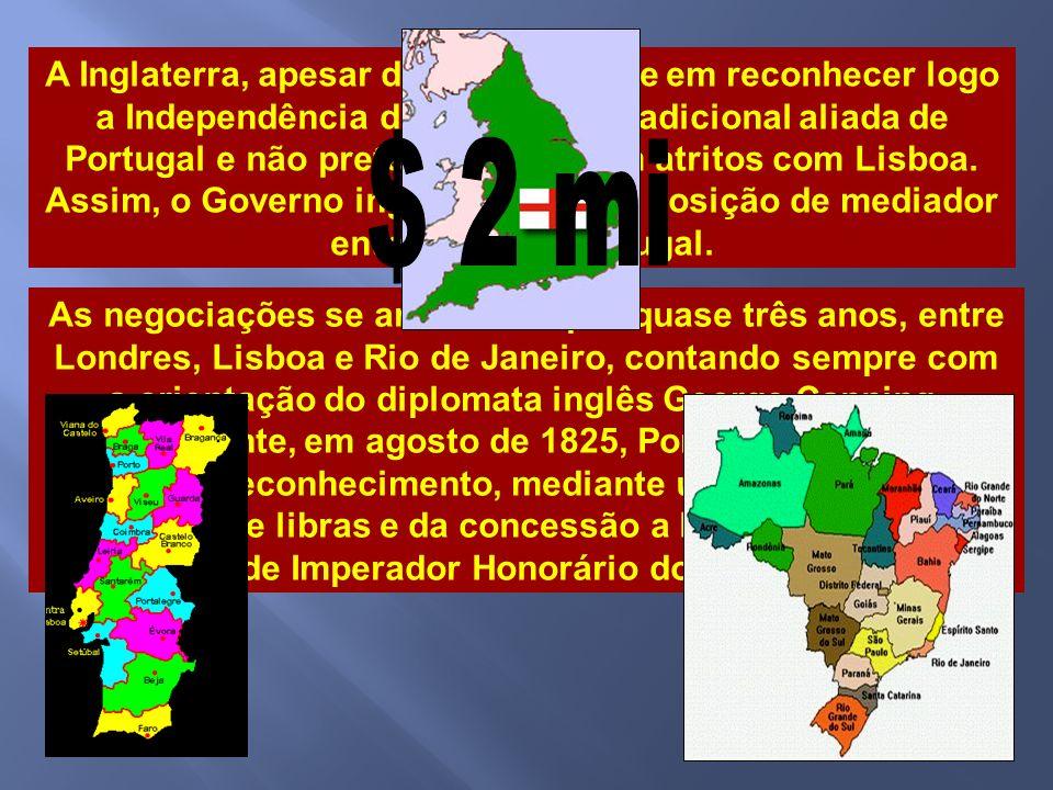 A Inglaterra, apesar de seu interesse em reconhecer logo a Independência do Brasil, era tradicional aliada de Portugal e não pretendia entrar em atritos com Lisboa. Assim, o Governo inglês assumiu a posição de mediador entre Brasil e Portugal.