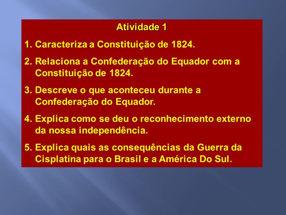Atividade 1 Caracteriza a Constituição de 1824. Relaciona a Confederação do Equador com a Constituição de 1824.