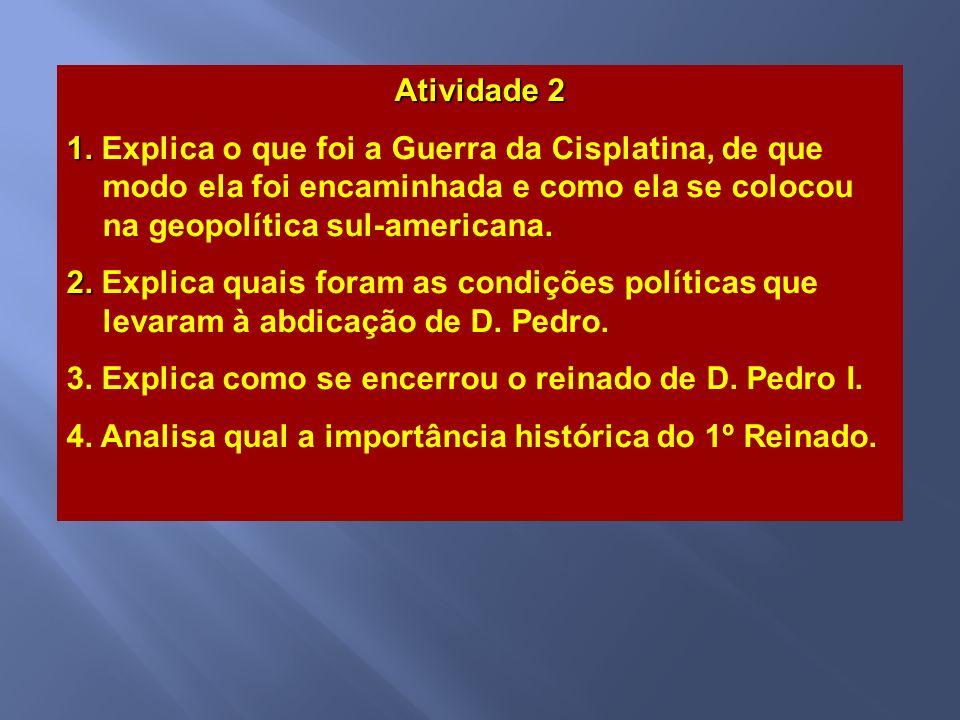 Atividade 2 1. Explica o que foi a Guerra da Cisplatina, de que modo ela foi encaminhada e como ela se colocou na geopolítica sul-americana.