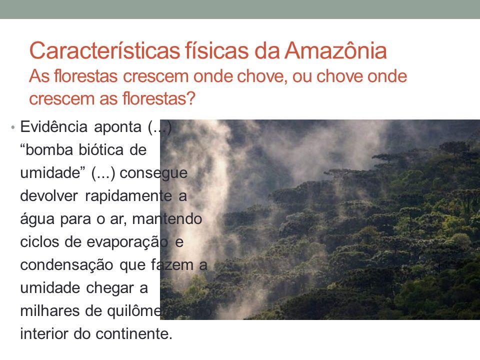 Características físicas da Amazônia As florestas crescem onde chove, ou chove onde crescem as florestas