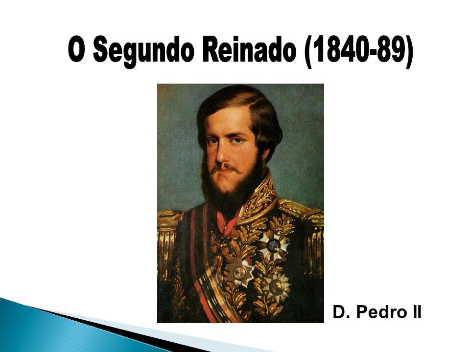 O Segundo Reinado (1840-89) D. Pedro II