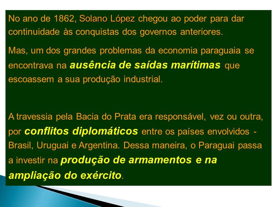 No ano de 1862, Solano López chegou ao poder para dar continuidade às conquistas dos governos anteriores.