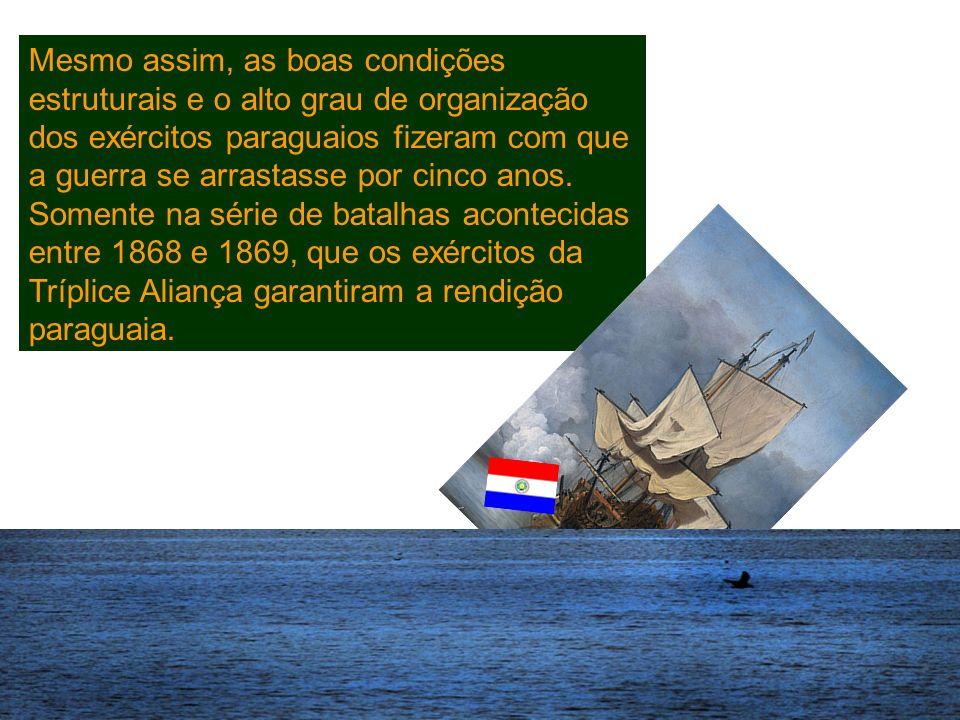 Mesmo assim, as boas condições estruturais e o alto grau de organização dos exércitos paraguaios fizeram com que a guerra se arrastasse por cinco anos.