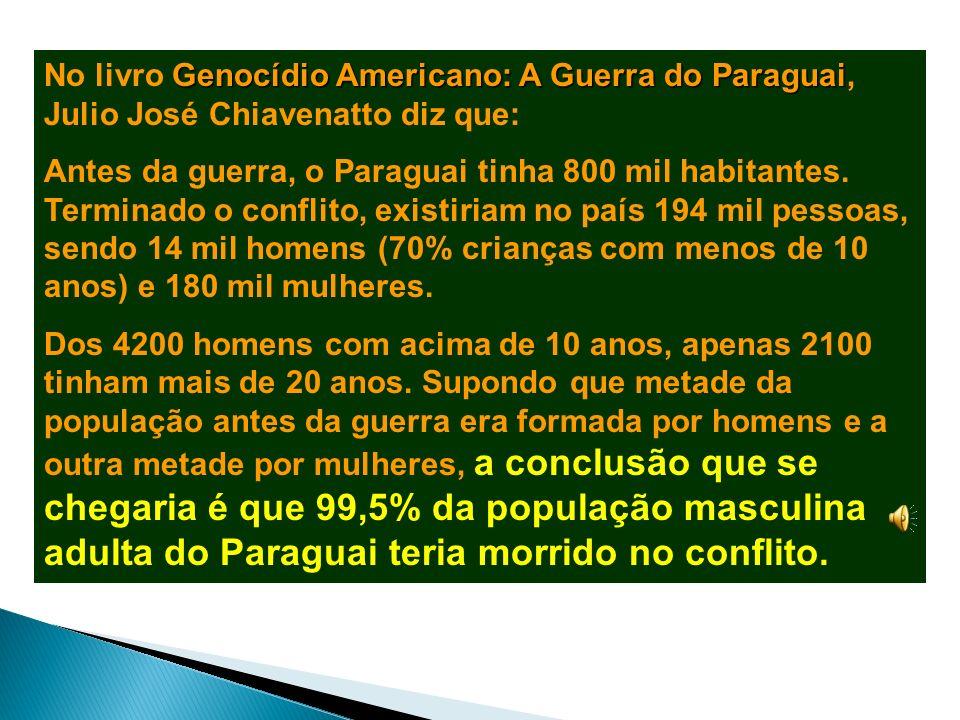 No livro Genocídio Americano: A Guerra do Paraguai, Julio José Chiavenatto diz que: