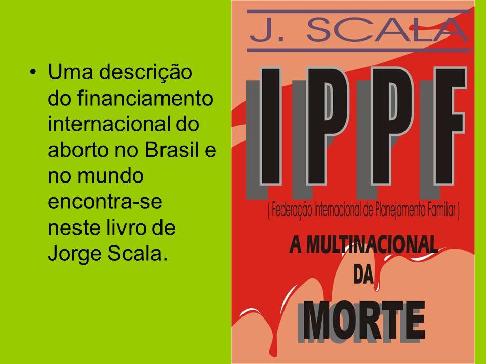 Uma descrição do financiamento internacional do aborto no Brasil e no mundo encontra-se neste livro de Jorge Scala.