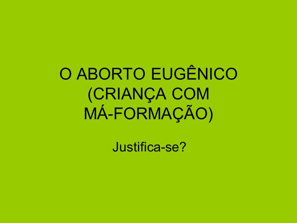 O ABORTO EUGÊNICO (CRIANÇA COM MÁ-FORMAÇÃO)
