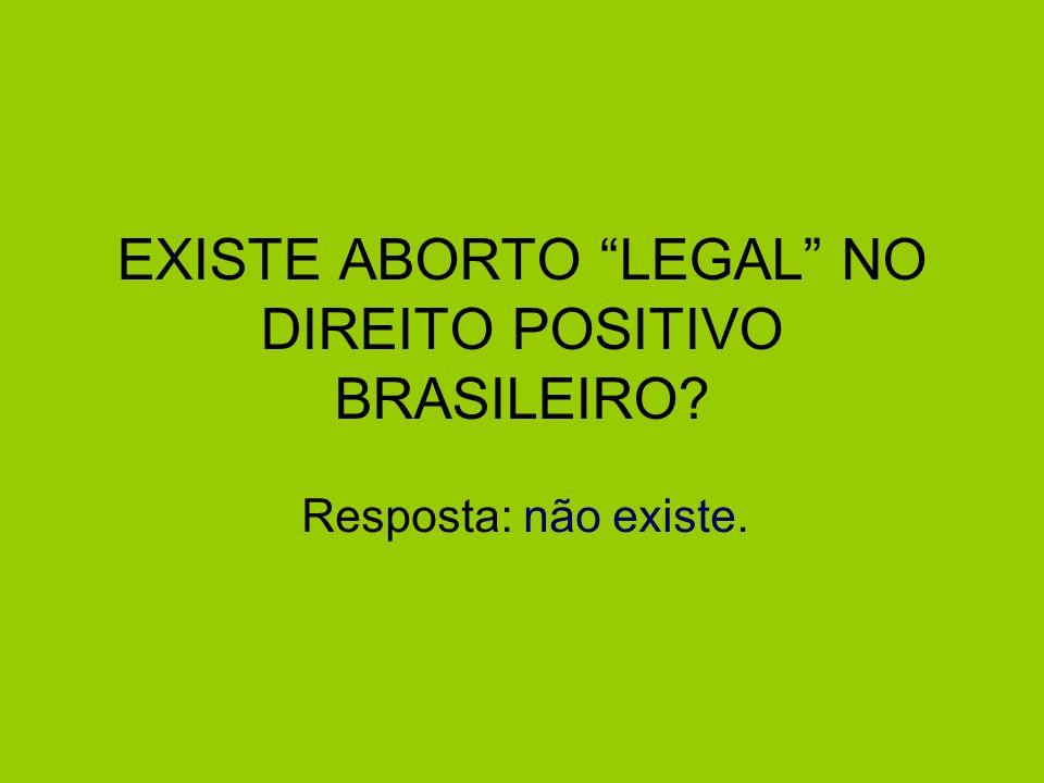 EXISTE ABORTO LEGAL NO DIREITO POSITIVO BRASILEIRO