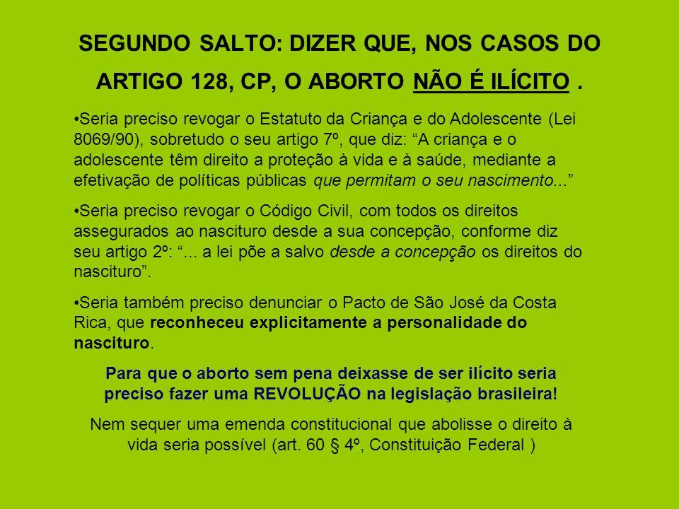 SEGUNDO SALTO: DIZER QUE, NOS CASOS DO ARTIGO 128, CP, O ABORTO NÃO É ILÍCITO .