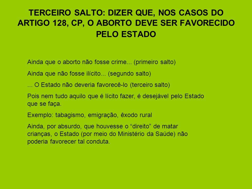 TERCEIRO SALTO: DIZER QUE, NOS CASOS DO ARTIGO 128, CP, O ABORTO DEVE SER FAVORECIDO PELO ESTADO