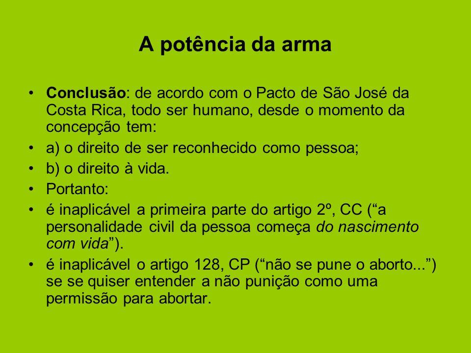 A potência da arma Conclusão: de acordo com o Pacto de São José da Costa Rica, todo ser humano, desde o momento da concepção tem: