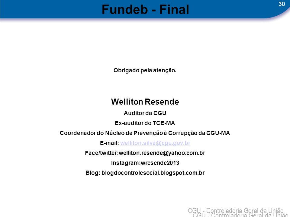 Fundeb - Final Welliton Resende Obrigado pela atenção. Auditor da CGU