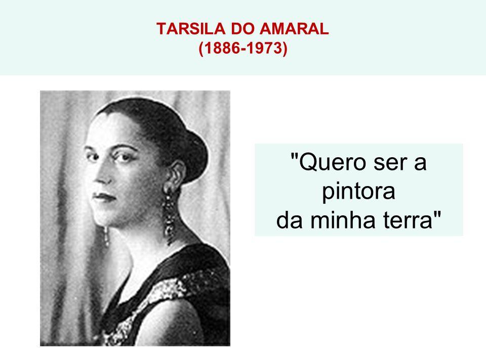 TARSILA DO AMARAL (1886-1973) Quero ser a pintora da minha terra