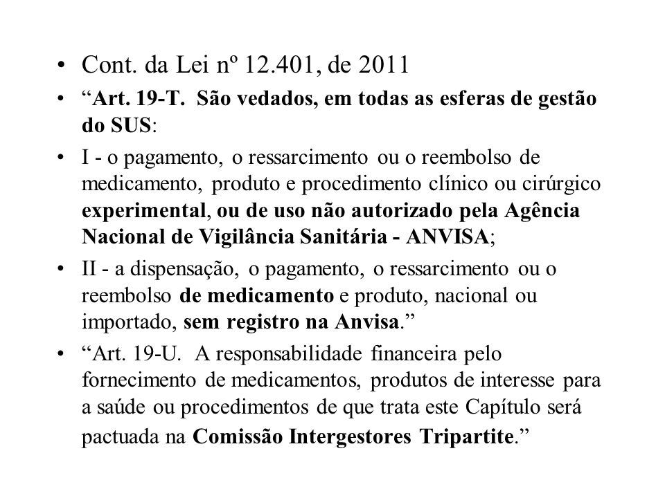 Cont. da Lei nº 12.401, de 2011 Art. 19-T. São vedados, em todas as esferas de gestão do SUS: