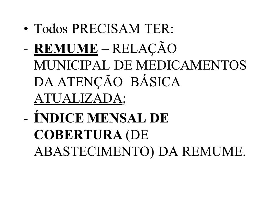 Todos PRECISAM TER: REMUME – RELAÇÃO MUNICIPAL DE MEDICAMENTOS DA ATENÇÃO BÁSICA ATUALIZADA;