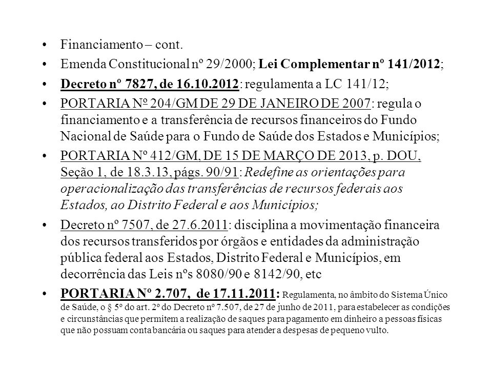 Financiamento – cont.Emenda Constitucional nº 29/2000; Lei Complementar nº 141/2012; Decreto nº 7827, de 16.10.2012: regulamenta a LC 141/12;