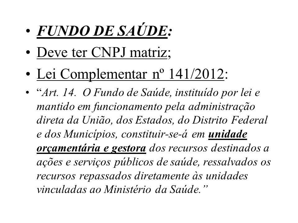 FUNDO DE SAÚDE: Deve ter CNPJ matriz; Lei Complementar nº 141/2012: