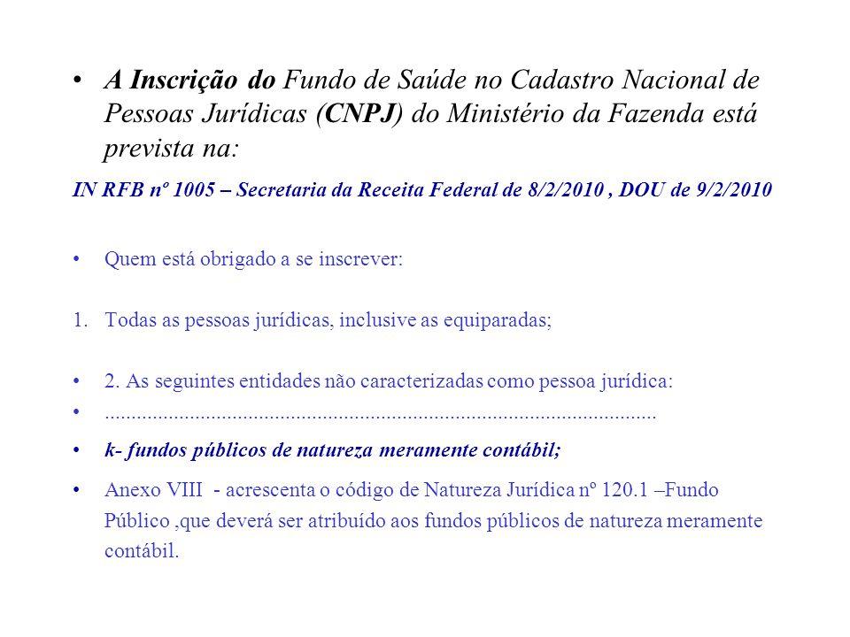 A Inscrição do Fundo de Saúde no Cadastro Nacional de Pessoas Jurídicas (CNPJ) do Ministério da Fazenda está prevista na: