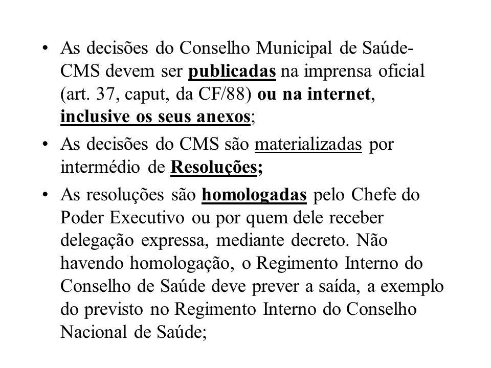 As decisões do Conselho Municipal de Saúde-CMS devem ser publicadas na imprensa oficial (art. 37, caput, da CF/88) ou na internet, inclusive os seus anexos;