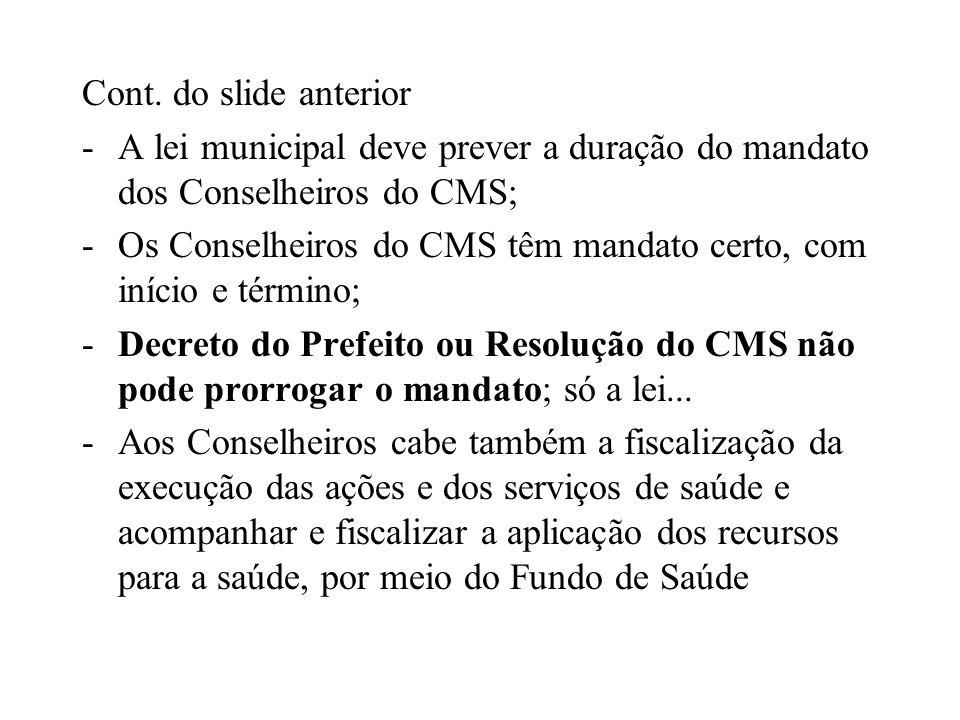 Cont. do slide anteriorA lei municipal deve prever a duração do mandato dos Conselheiros do CMS;