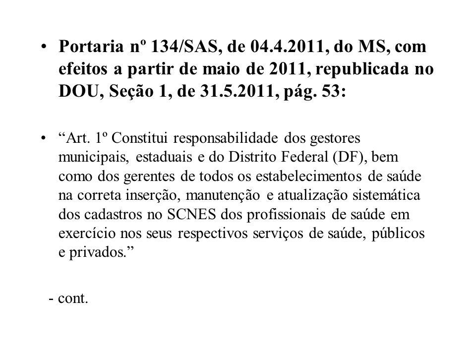 Portaria nº 134/SAS, de 04.4.2011, do MS, com efeitos a partir de maio de 2011, republicada no DOU, Seção 1, de 31.5.2011, pág. 53: