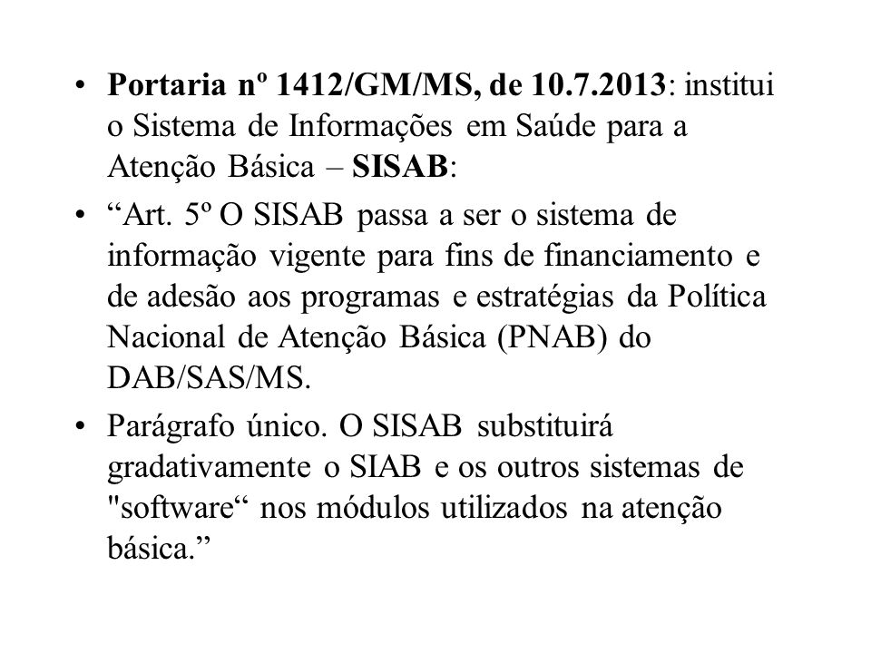 Portaria nº 1412/GM/MS, de 10.7.2013: institui o Sistema de Informações em Saúde para a Atenção Básica – SISAB: