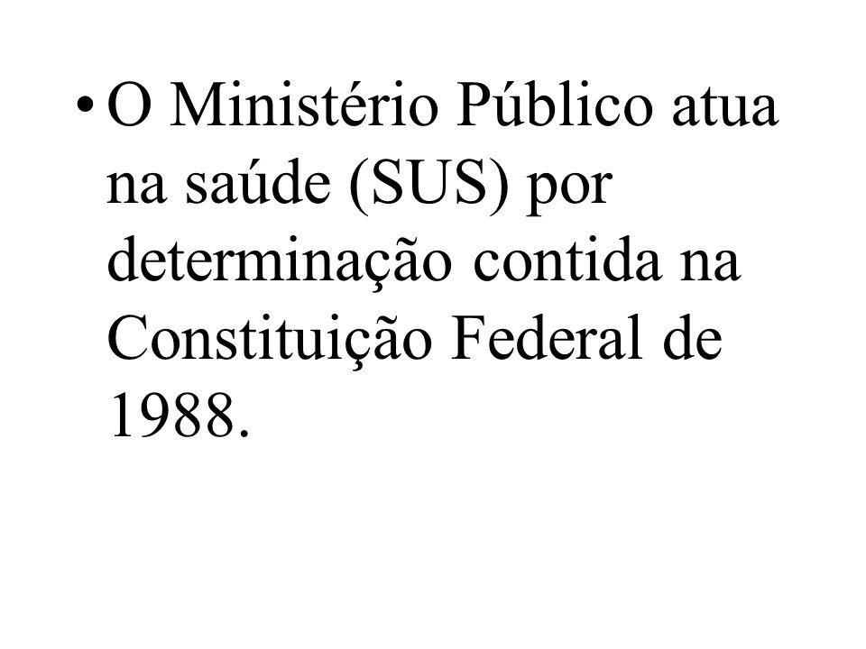 O Ministério Público atua na saúde (SUS) por determinação contida na Constituição Federal de 1988.