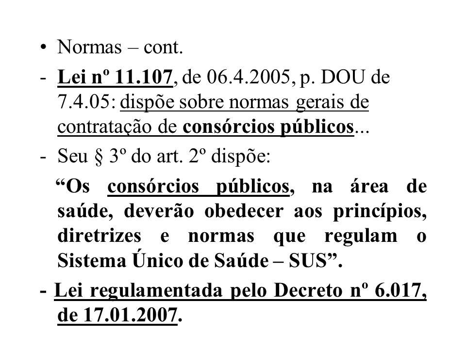 Normas – cont. Lei nº 11.107, de 06.4.2005, p. DOU de 7.4.05: dispõe sobre normas gerais de contratação de consórcios públicos...
