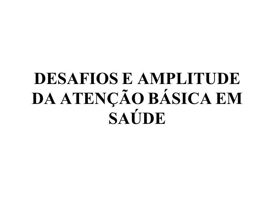 DESAFIOS E AMPLITUDE DA ATENÇÃO BÁSICA EM SAÚDE