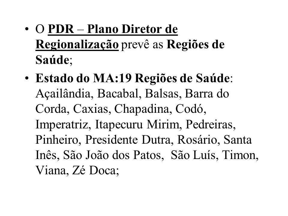 O PDR – Plano Diretor de Regionalização prevê as Regiões de Saúde;