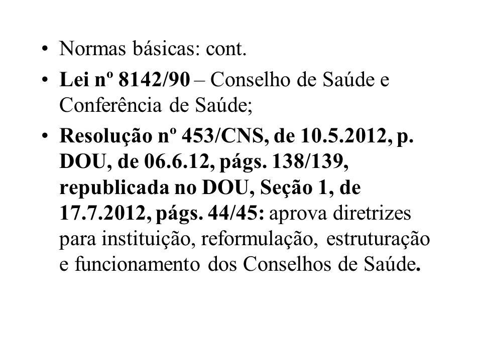 Normas básicas: cont.Lei nº 8142/90 – Conselho de Saúde e Conferência de Saúde;