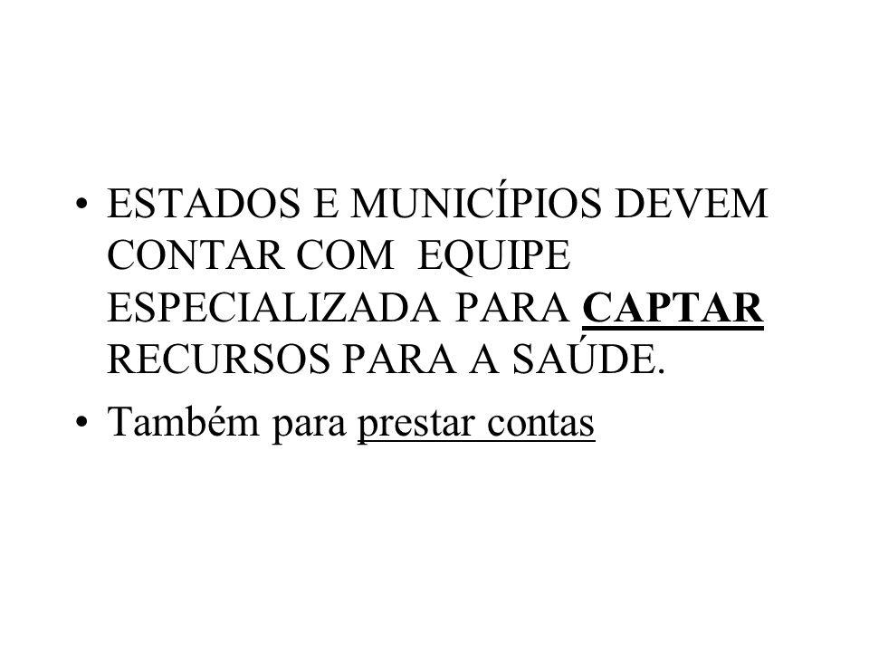 ESTADOS E MUNICÍPIOS DEVEM CONTAR COM EQUIPE ESPECIALIZADA PARA CAPTAR RECURSOS PARA A SAÚDE.