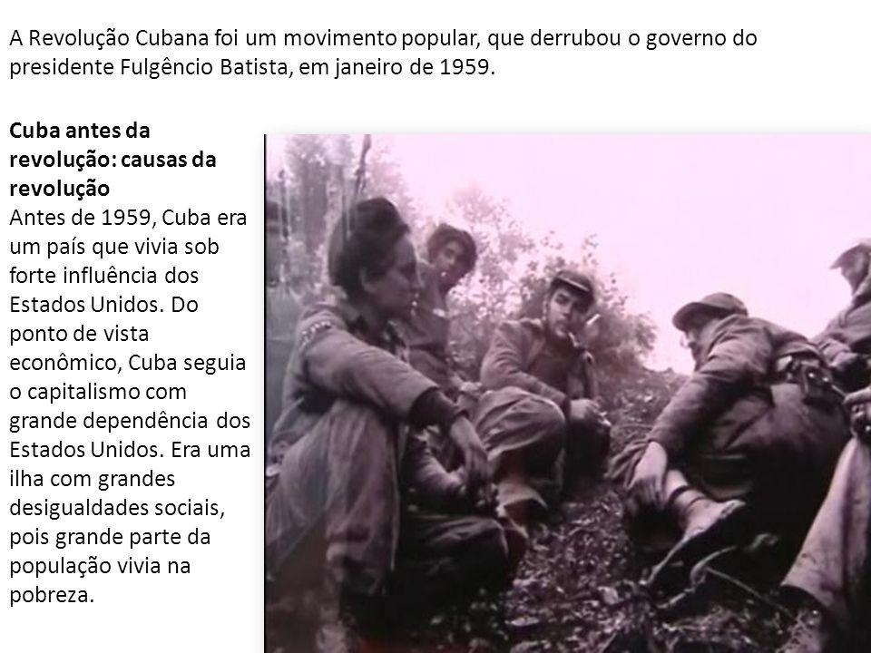 A Revolução Cubana foi um movimento popular, que derrubou o governo do presidente Fulgêncio Batista, em janeiro de 1959.
