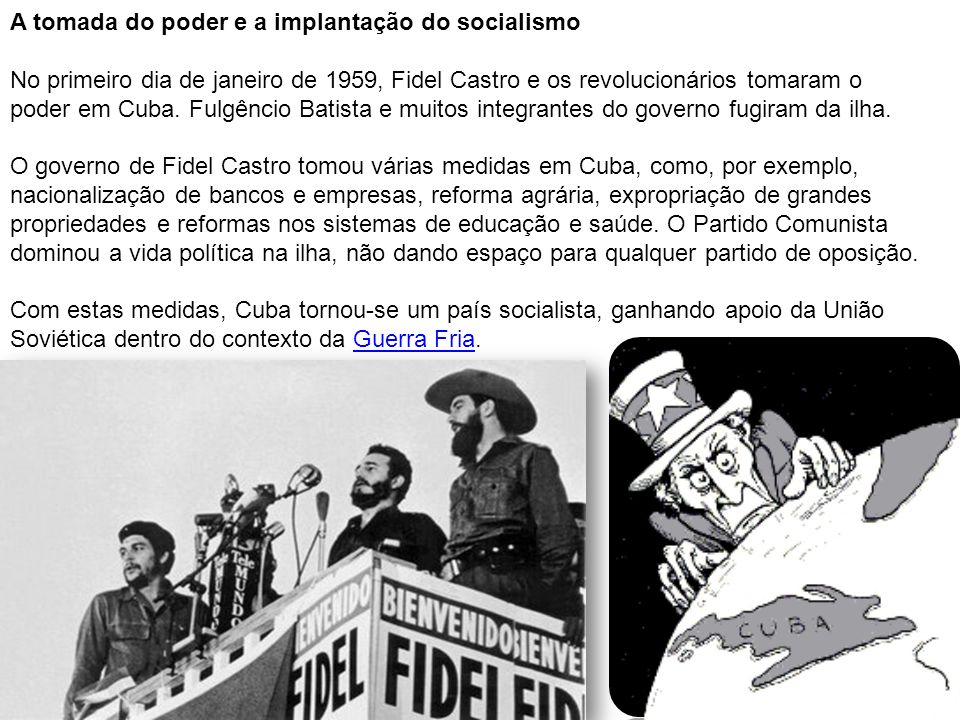 A tomada do poder e a implantação do socialismo No primeiro dia de janeiro de 1959, Fidel Castro e os revolucionários tomaram o poder em Cuba.