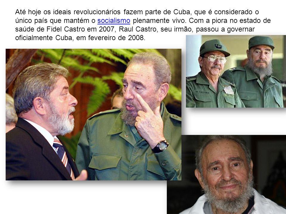 Até hoje os ideais revolucionários fazem parte de Cuba, que é considerado o único país que mantém o socialismo plenamente vivo. Com a piora no estado de saúde de Fidel Castro em 2007, Raul Castro, seu irmão, passou a governar oficialmente Cuba, em fevereiro de 2008.