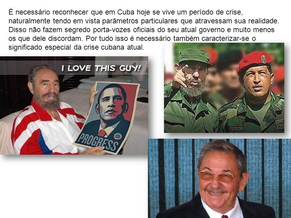 É necessário reconhecer que em Cuba hoje se vive um período de crise, naturalmente tendo em vista parâmetros particulares que atravessam sua realidade.