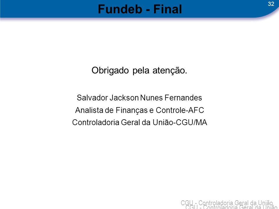 Fundeb - Final Obrigado pela atenção. Salvador Jackson Nunes Fernandes