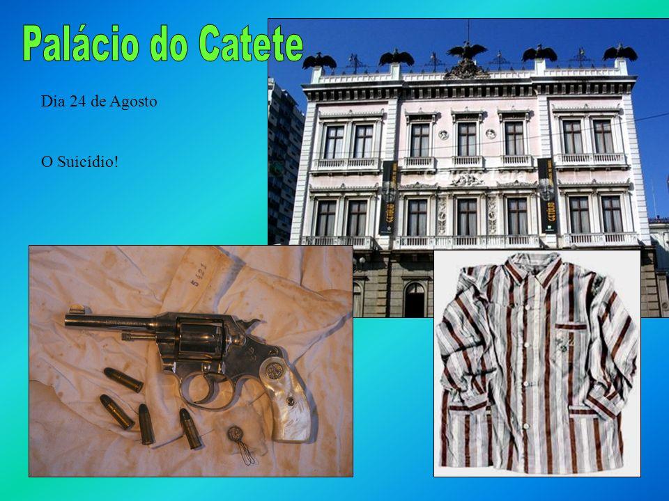 Palácio do Catete Dia 24 de Agosto O Suicídio!