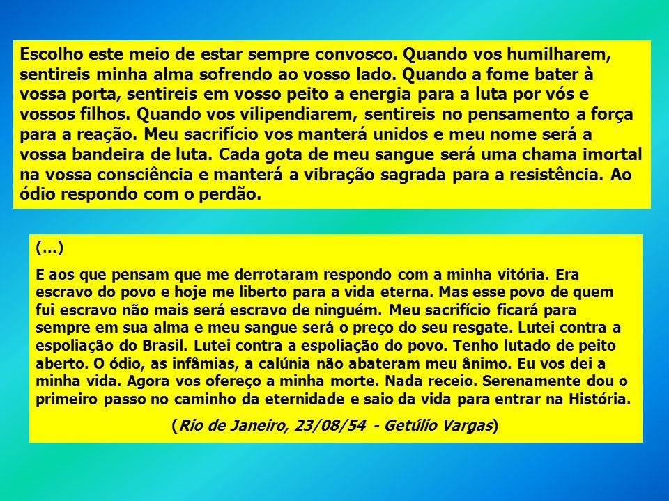 (Rio de Janeiro, 23/08/54 - Getúlio Vargas)