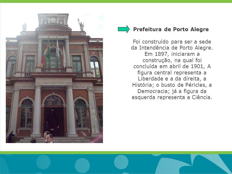 Prefeitura de Porto Alegre Foi construído para ser a sede da Intendência de Porto Alegre.