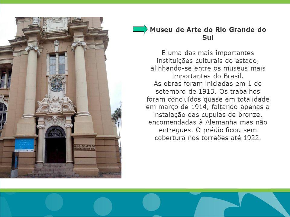 Museu de Arte do Rio Grande do Sul É uma das mais importantes instituições culturais do estado, alinhando-se entre os museus mais importantes do Brasil.