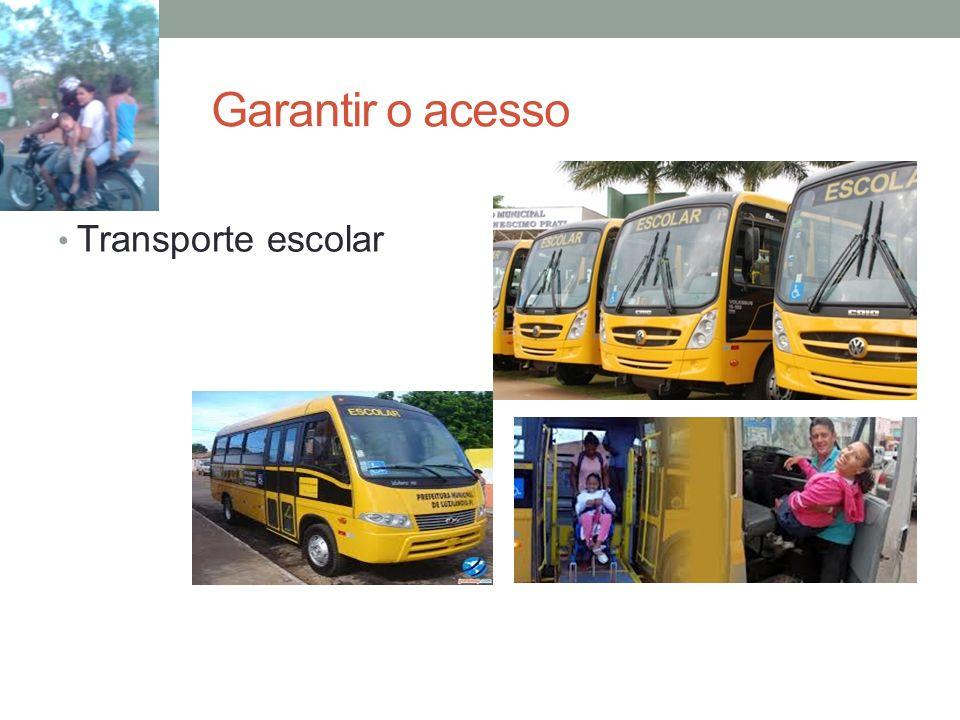 Garantir o acesso Transporte escolar