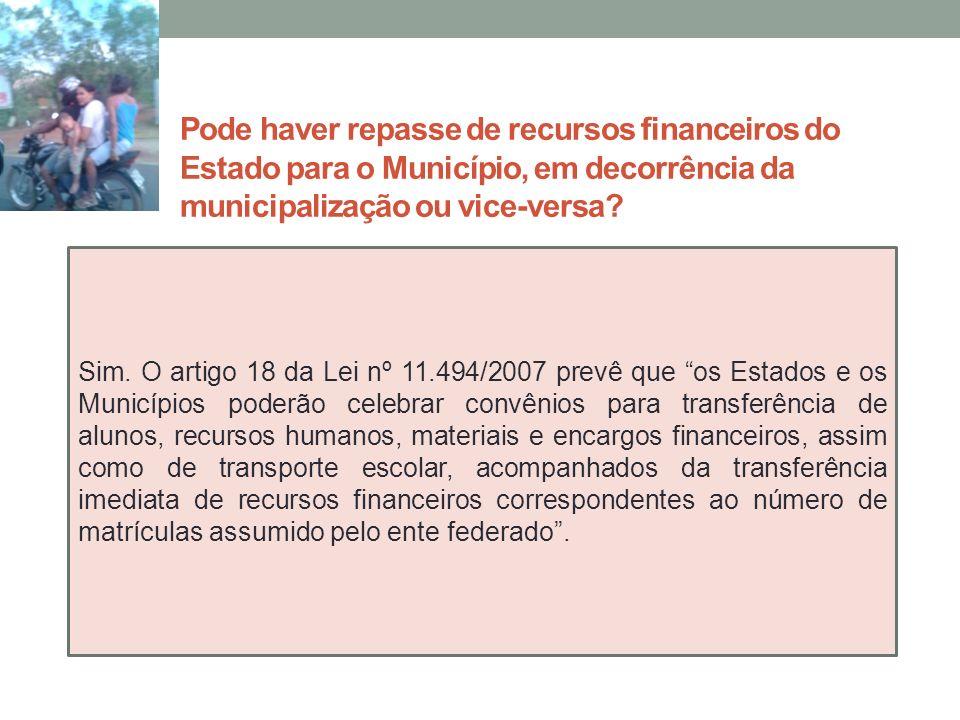 Pode haver repasse de recursos financeiros do Estado para o Município, em decorrência da municipalização ou vice-versa