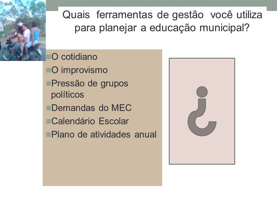 Quais ferramentas de gestão você utiliza para planejar a educação municipal