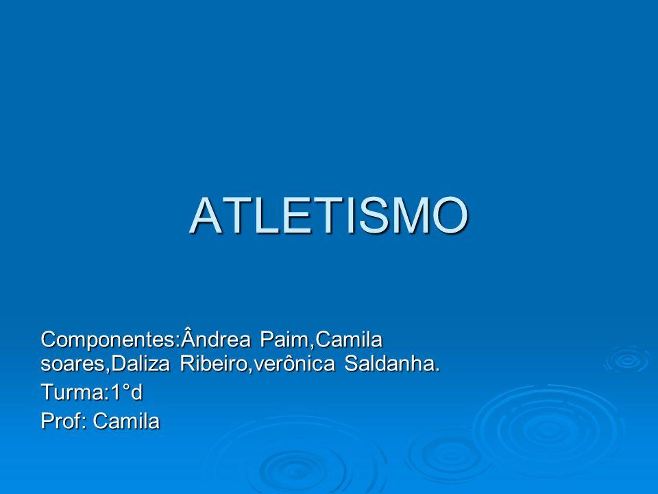 ATLETISMO Componentes:Ândrea Paim,Camila soares,Daliza Ribeiro,verônica Saldanha.