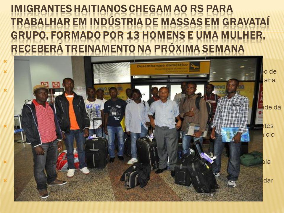 Imigrantes haitianos chegam ao RS para trabalhar em indústria de massas em Gravataí Grupo, formado por 13 homens e uma mulher, receberá treinamento na próxima semana