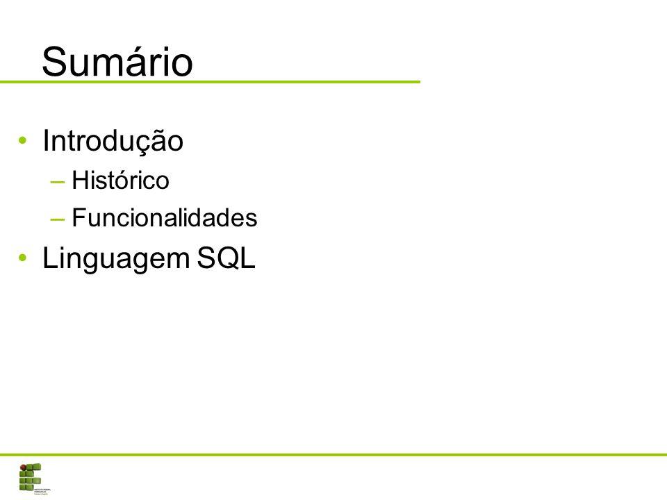 Sumário Introdução Histórico Funcionalidades Linguagem SQL