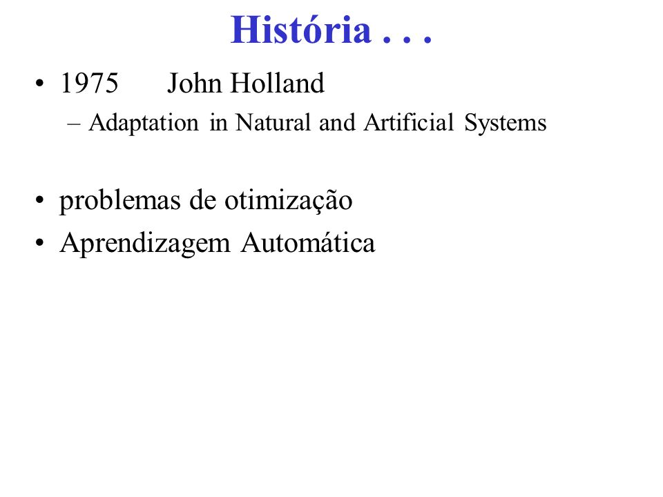 História . . . 1975 John Holland problemas de otimização
